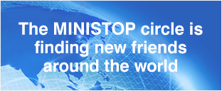 The MINISTOP circle is finding new friends around the world